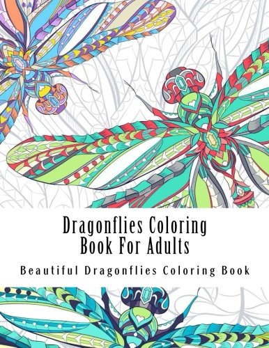 Dragonflies Coloring Book For Adults: Large One Sided Relaxation Dragonflies Coloring Book For Grownups. Relaxing Dragonflies Designs & Patterns (Dragonflies, Dragonfly Coloring Designs)
