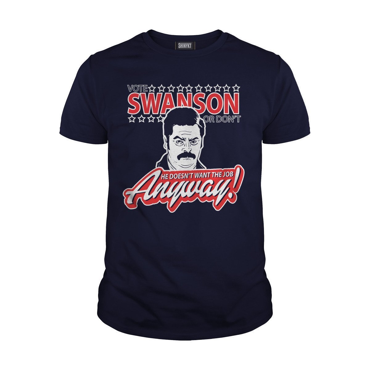 Vote Swanson Or Dont He Doesnt Want The Job Anyway Shirts