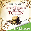 Die heimliche Heilerin und die Toten Audiobook by Ellin Carsta Narrated by Gabriele Blum