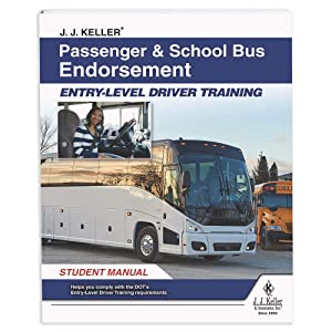 J. J. Keller Passenger & School Bus Endorsement: Entry-Level Driver Training Student Manual - Helps CDL Drivers to Earn Their Passenger-Carrying or School Bus Endorsements