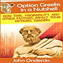 Option Greeks in a Nutshell: How Time, Probability, and Other Factors Impact Your Options Trading (Options Trading in a Nutshell) Audiobook by John Ondercin Narrated by Paco Lopez