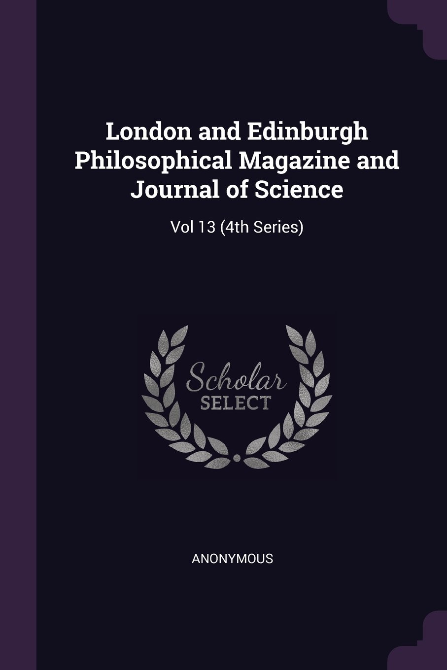 Download London and Edinburgh Philosophical Magazine and Journal of Science: Vol 13 (4th Series) ebook