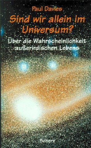 Sind wir allein im Universum?. Über die Wahrscheinlichkeit außerirdischen Lebens
