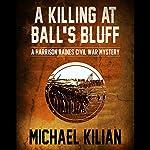 A Killing at Ball's Bluff: The Harrison Raines Civil War Mysteries | Michael Kilian