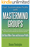 Mastermind Groups: Fast Sustainable Profits: The Whys and Hows to Effective Mastermind Groups to Accelerate Your Profits (Healthy Business Relationship Training Series Book 1)