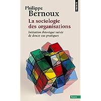 SOCIOLOGIE DES ORGANISATIONS (LA) : INITIATION THÉORIQUE - DOUZE CAS PRATIQUES