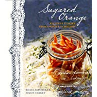 Sugared Orange: Recipes & Stories From a Winter in Poland