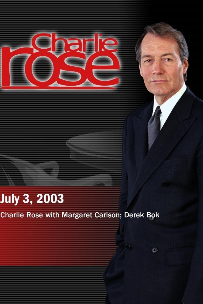 Charlie Rose with Margaret Carlson; Derek Bok (July 3, 2003)