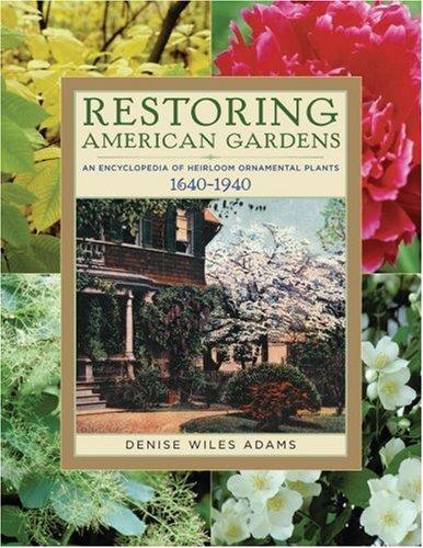 Restoring American Gardens: An Encyclopedia of Heirloom Ornamental Plants, 1640-1940 pdf