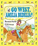 Go West, Amelia Bedelia! by Herman Parish (2011-04-05)