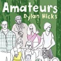 Amateurs Audiobook by Dylan Hicks Narrated by Christina Traister