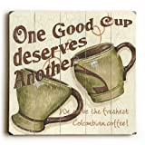 One Good Cup Deserves Another by Artist Debbie Dewitt 13''x13'' Planked Wood Sign Wall Decor Art by ArteHouse