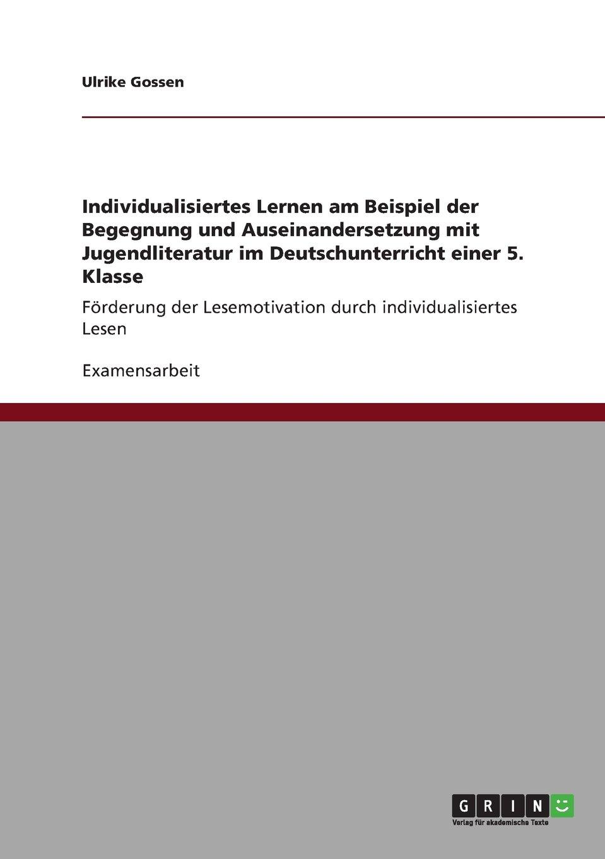Individualisiertes Lernen am Beispiel der Begegnung und Auseinandersetzung mit Jugendliteratur im Deutschunterricht einer 5. Klasse: Förderung der Lesemotivation durch individualisiertes Lesen