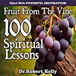 Fruit from the Vine: 100 Spiritual Lessons That Will Lift Your Soul | Dr. Robert Kelly