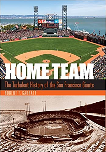 d8300d33 Home Team: The Turbulent History of the San Francisco Giants: Robert ...