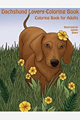 The Dachshund Lovers Coloring Book: Much Loved Dogs and Puppies Coloring Book for Grown Ups (Creative and Unique Coloring Books for Adults) (Volume 14) Paperback