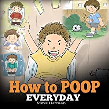 How to Poop Everyday Audiobook by Steve Herman Narrated by Steven W. Johnston