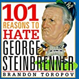 101 Reasons to Hate George Steinbrenner, Brandon Toropov, 0806518545