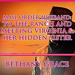 Mail Order Husband: To the Ranch and Meeting Virginia & Her Hidden Sister