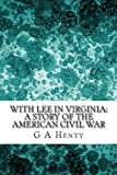 With Lee in Virginia: a Story of the American Civil War, G. A. Henty, 1490352635