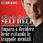 Self Help. Impara a decidere bene evitando le trappole mentali | Claudio Belotti