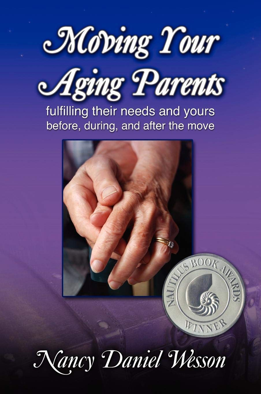 Moving Your Aging Parents:Fulfilling their Needs and Yours Before, During, and After the Move