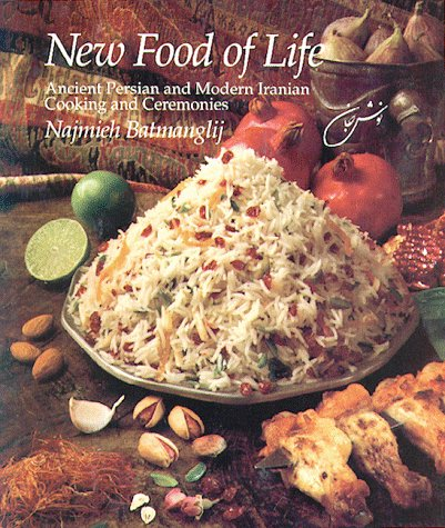 New Food of Life: Ancient Persian and Modern Iranian Cooking and Ceremonies by Najmieh K. Batmanglij