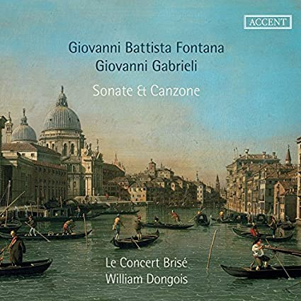 Fontana, Gabrieli: Sonate & Canzone by Le Concert Bris??