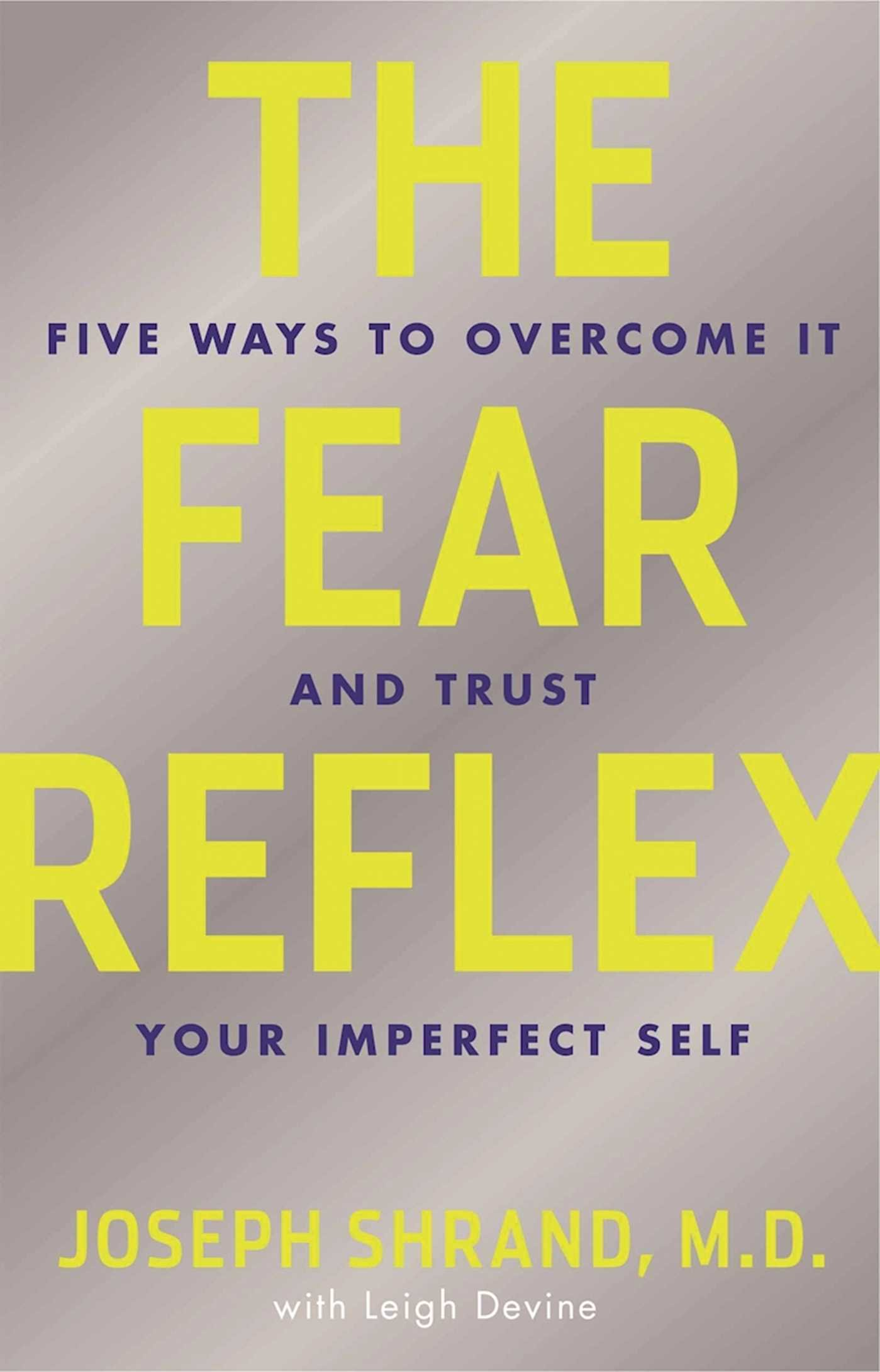 Amazon.com: The Fear Reflex: 5 Ways to Overcome It and Trust Your Imperfect  Self (9781616495541): Joseph Shrand M.D., Leigh Devine: Books