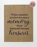 8x10 UNFRAMED When Someone You Love Becomes a Memory, Those Memories Become Treasures / Burlap Print Sign / Memorial Gift In Loving Memory Loved Ones Rustic Wall Home Decor