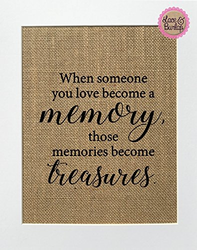 8x10 UNFRAMED When Someone You Love Becomes a Memory, Those Memories Become Treasures / Burlap Print Sign / Memorial Gift In Loving Memory Loved Ones Rustic Wall Home Decor by Lace & Burlap Shop