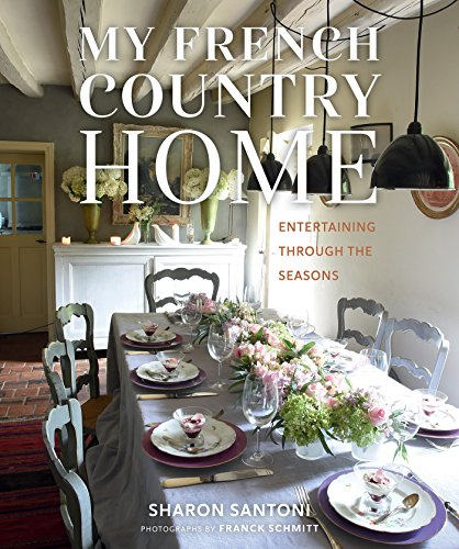 My French Country Home: Entertaining Through the Seasons by Sharon Santoni