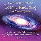 Cosmic Recoding - Das Praxisprogramm (CD): Lichtvolle kosmische Codes empfangen: Neue Energien, Kraft und Gesundheit erleben