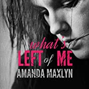 What's Left of Me: What's Left of Me, Book 1 | Amanda Maxlyn