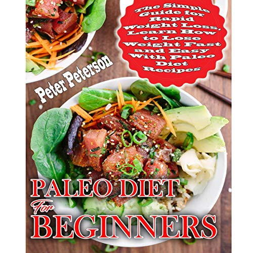Paleo Diet for Beginners: The Simple Guide for Rapid Weight Loss, Learn How to Lose Weight Fast and Easy with Paleo Diet Recipes: Paleo Cookbook, Book 1 by Peter Peterson