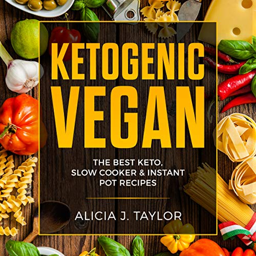 Ketogenic Vegan: The Best Keto, Slow Cooker, and Instant Pot Recipes. by Alicia J. Taylor