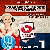 Imparare l'Olandese - Lettura Facile - Ascolto Facile - Testo a Fronte: Olandese Corso Audio Num. 1 [Learn Dutch] |  Polyglot Planet