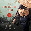 The Translation of Love: A Novel Audiobook by Lynne Kutsukake Narrated by Nancy Wu