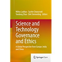 Science and Technology Governance and Ethics: A Global Perspective from Europe, India and China (English Edition)