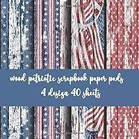 wood patriotic scrapbook paper pads  4 design 40 sheets: patriotic scrapbooking...