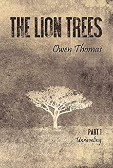 The Lion Trees: Part One: Unraveling by [Thomas, Owen]