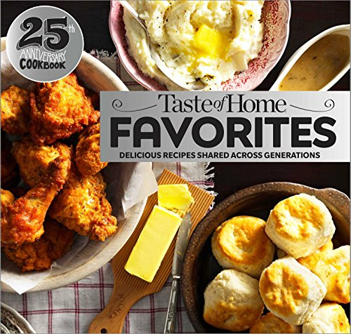 Taste of Home Favorites--25th Anniversary Edition: Delicious Recipes Shared Across Generations for $<!---->