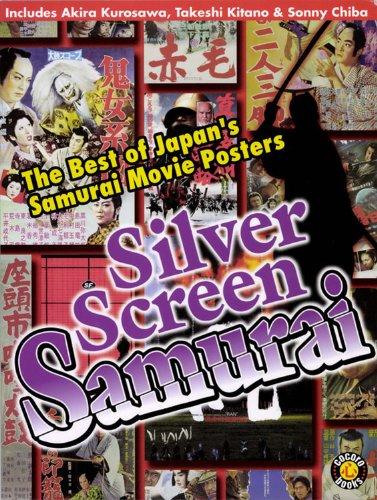 Silver Screen Samurai: The Best of Japan's Samurai Movie Posters (cocoro books Book 12)