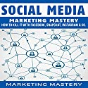 Social Media: How to Kill It with Facebook, Snapchat, Instagram & Co. Audiobook by  Marketing Mastery Narrated by Victor Hugo Martinez