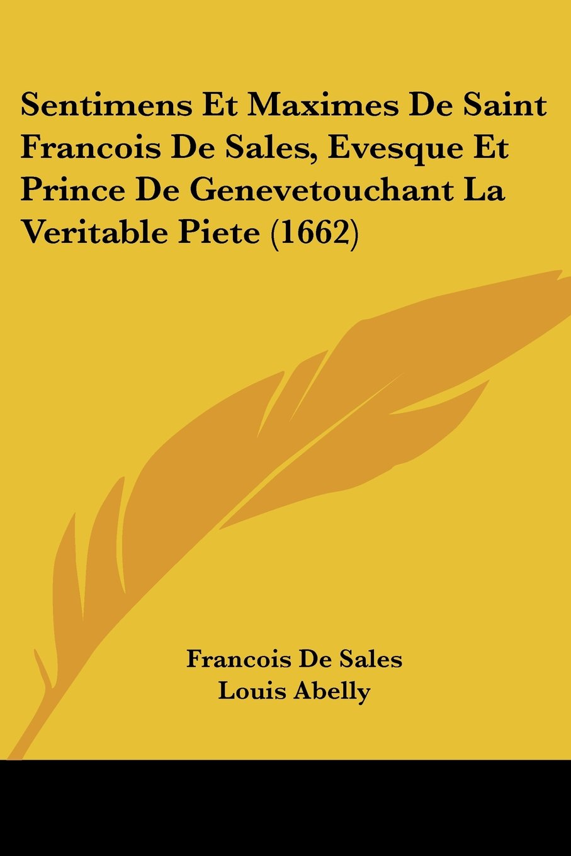 Download Sentimens Et Maximes de Saint Francois de Sales, Evesque Et Prince de Genevetouchant La Veritable Piete (1662) (French Edition) pdf