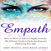 Empath: How to Thrive in Life as a Highly Sensitive - The Ultimate Guide to Understanding and Embracing Your Gift: Empath Series, Book 1 | Ryan James, Amy White