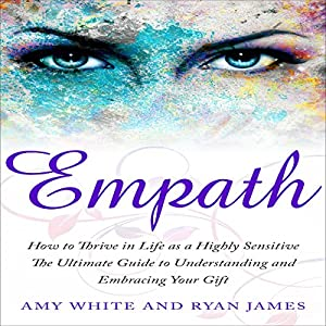 Empath: How to Thrive in Life as a Highly Sensitive - The Ultimate Guide to Understanding and Embracing Your Gift Audiobook