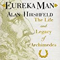 Eureka Man: The Life and Legacy of Archimedes Audiobook by Alan Hirshfeld Narrated by Ken Kliban