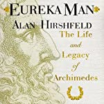 Eureka Man: The Life and Legacy of Archimedes | Alan Hirshfeld