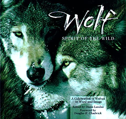 Wolf: Spirit of the Wild: A Celebration of Wolves in Word and Image (Wild Wolf Publishing)
